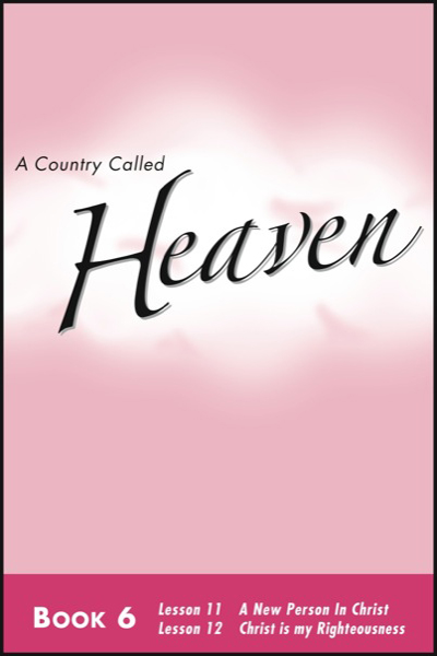 a_country_called_heaven___book_6_a_new_person_in_christ__amp__christ_is_my_righteousness