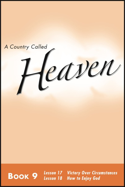 a_country_called_heaven___book_9_victory_over_circumstances__amp__how_to_enjoy_god